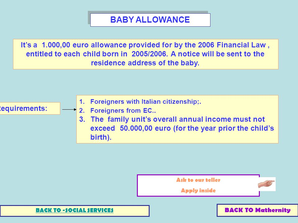 BABY ALLOWANCE Its a 1.000,00 euro allowance provided for by the 2006 Financial Law, entitled to each child born in 2005/2006. A notice will be sent t