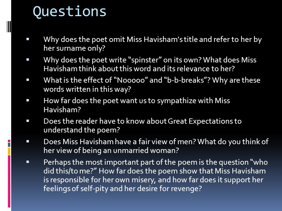 Questions Why does the poet omit Miss Havisham's title and refer to her by her surname only? Why does the poet write spinster on its own? What does Mi