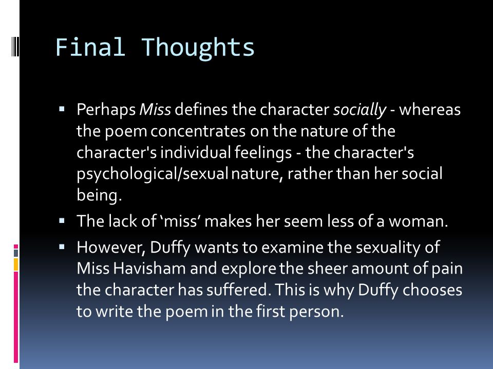 Final Thoughts Perhaps Miss defines the character socially - whereas the poem concentrates on the nature of the character's individual feelings - the