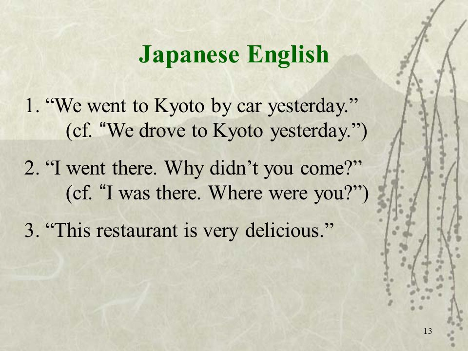 Japanese English 1. We went to Kyoto by car yesterday.