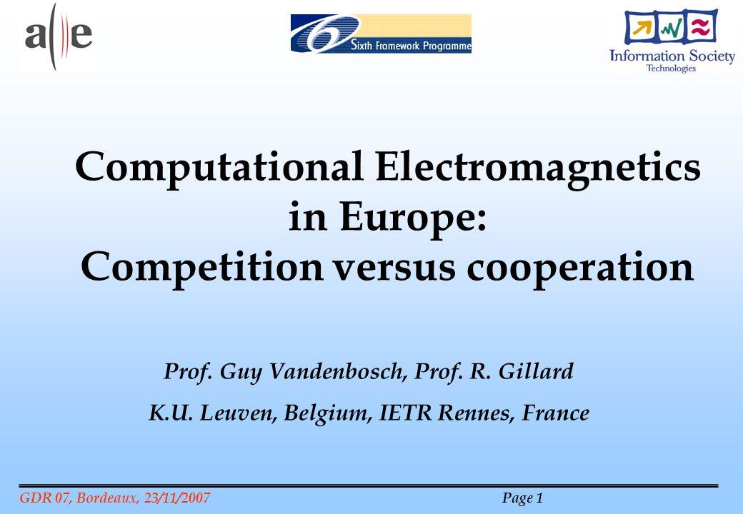 GDR 07, Bordeaux, 23/11/2007 Page 1 Prof. Guy Vandenbosch, Prof. R. Gillard K.U. Leuven, Belgium, IETR Rennes, France Computational Electromagnetics i
