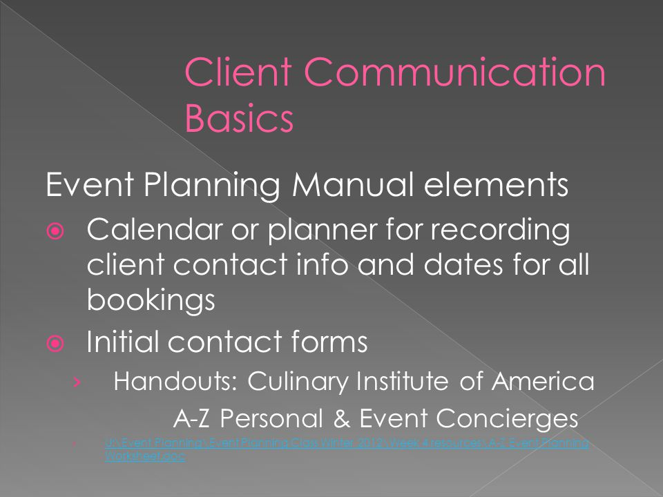Event Planning Manual elements Calendar or planner for recording client contact info and dates for all bookings Initial contact forms Handouts: Culina