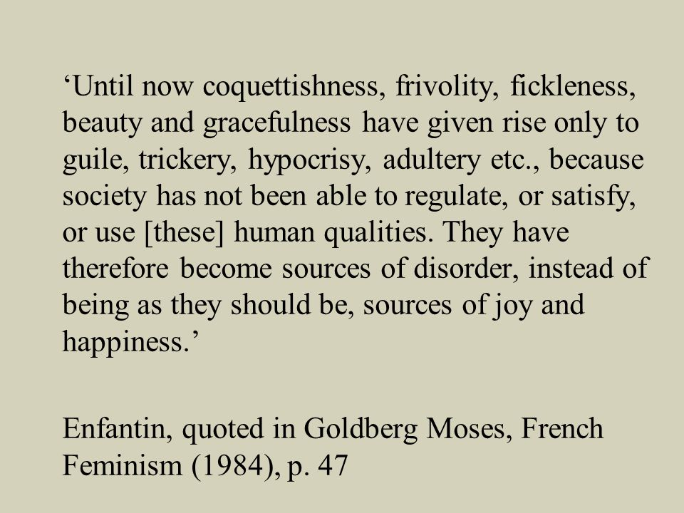 Until now coquettishness, frivolity, fickleness, beauty and gracefulness have given rise only to guile, trickery, hypocrisy, adultery etc., because society has not been able to regulate, or satisfy, or use [these] human qualities.