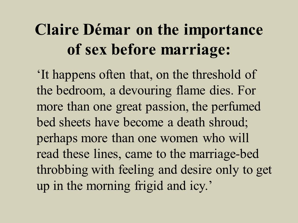 Claire Démar on the importance of sex before marriage: It happens often that, on the threshold of the bedroom, a devouring flame dies.
