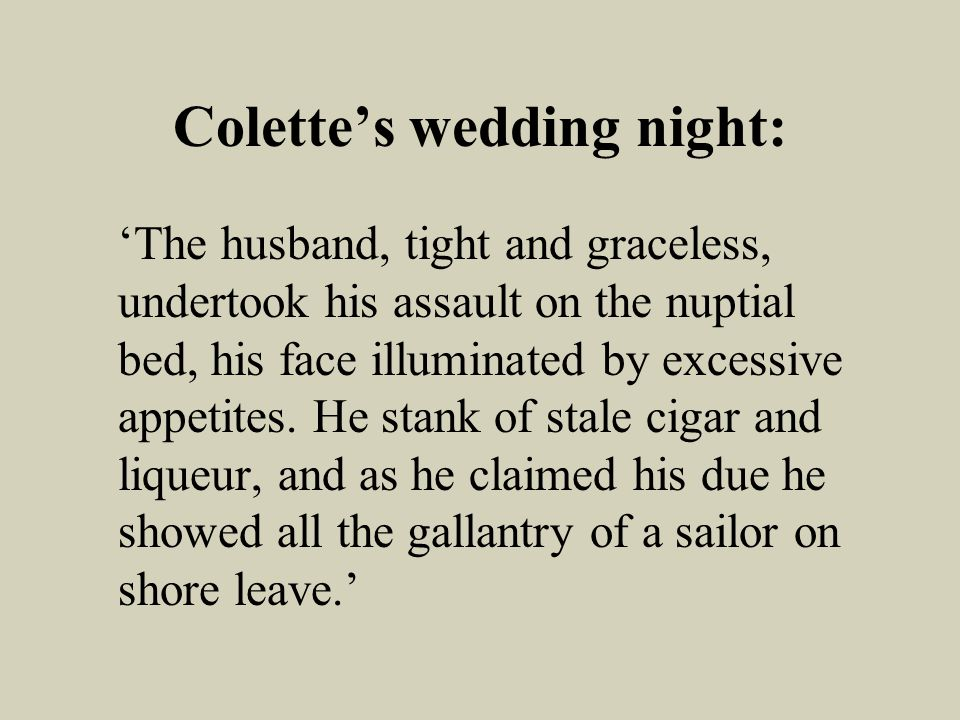Colettes wedding night: The husband, tight and graceless, undertook his assault on the nuptial bed, his face illuminated by excessive appetites.