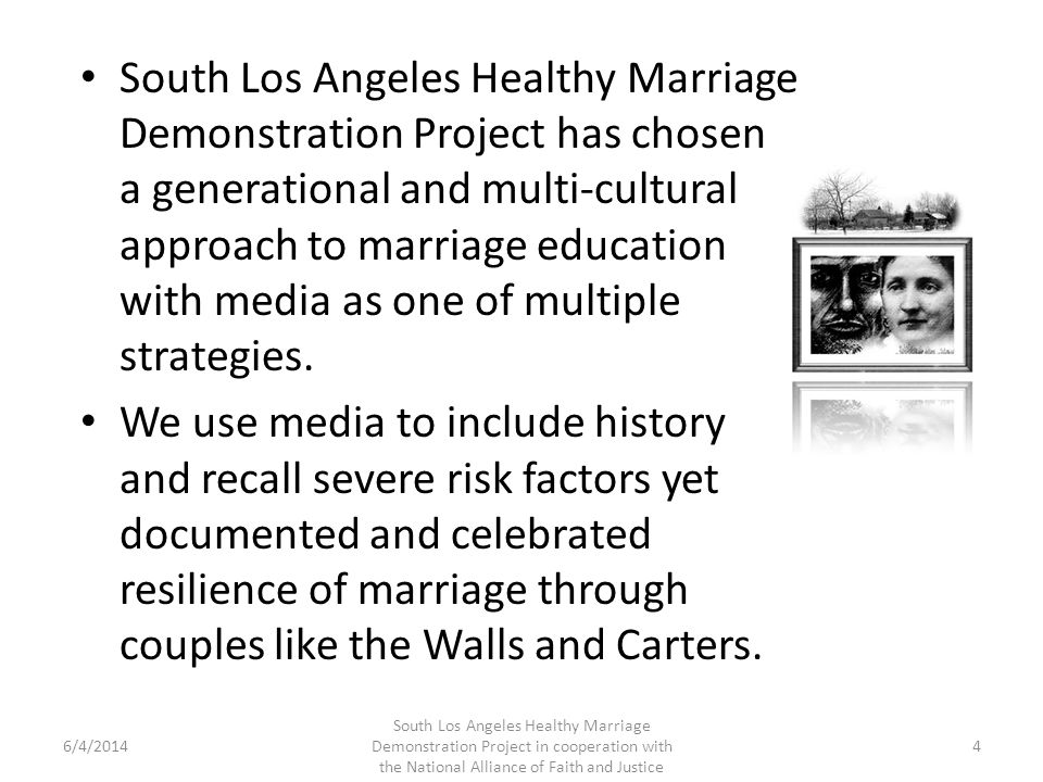South Los Angeles Healthy Marriage Demonstration Project has chosen a generational and multi-cultural approach to marriage education with media as one of multiple strategies.