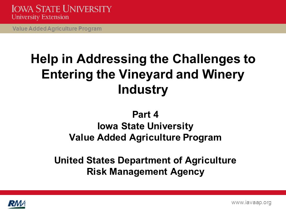 Value Added Agriculture Program www.iavaap.org Help in Addressing the Challenges to Entering the Vineyard and Winery Industry Part 4 Iowa State University Value Added Agriculture Program United States Department of Agriculture Risk Management Agency