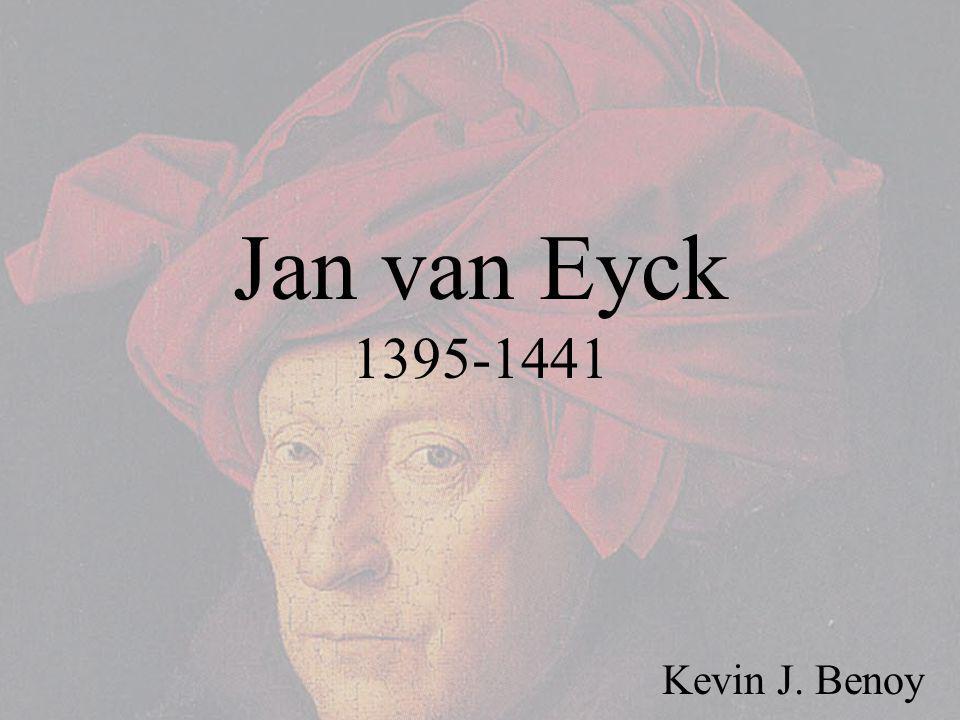 Jan van Eyck 1395-1441 Kevin J. Benoy