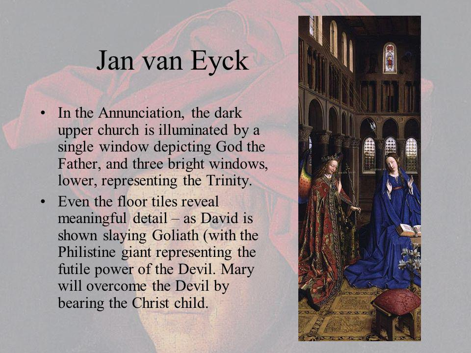 Jan van Eyck In the Annunciation, the dark upper church is illuminated by a single window depicting God the Father, and three bright windows, lower, representing the Trinity.