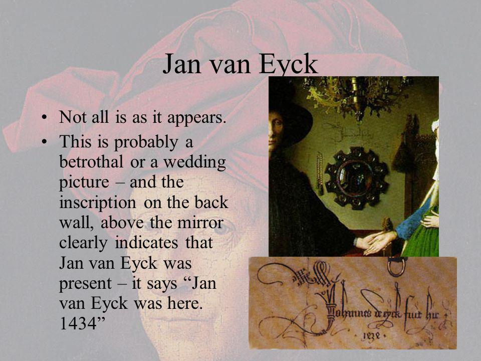 Jan van Eyck Not all is as it appears.