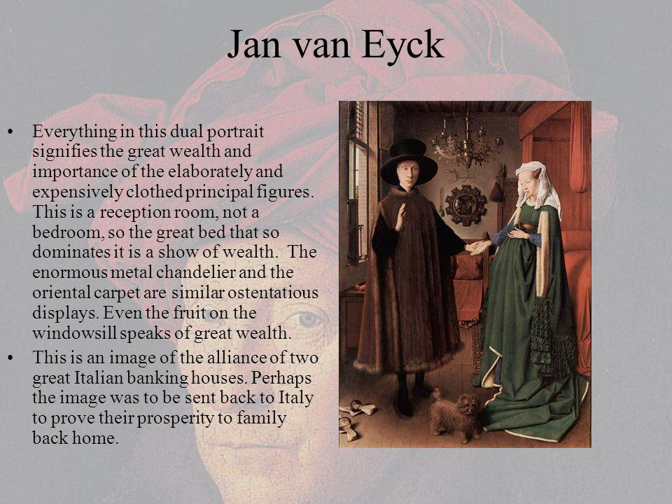 Jan van Eyck Everything in this dual portrait signifies the great wealth and importance of the elaborately and expensively clothed principal figures.