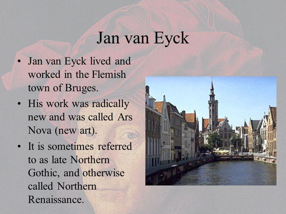 Jan van Eyck Jan van Eyck lived and worked in the Flemish town of Bruges.