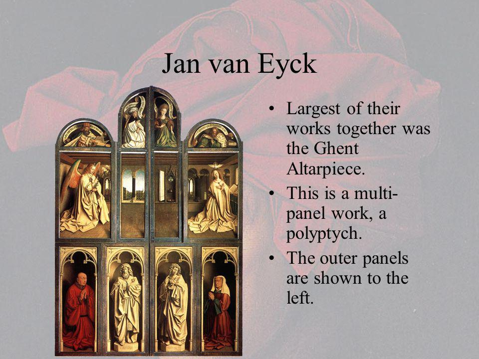 Jan van Eyck Largest of their works together was the Ghent Altarpiece.
