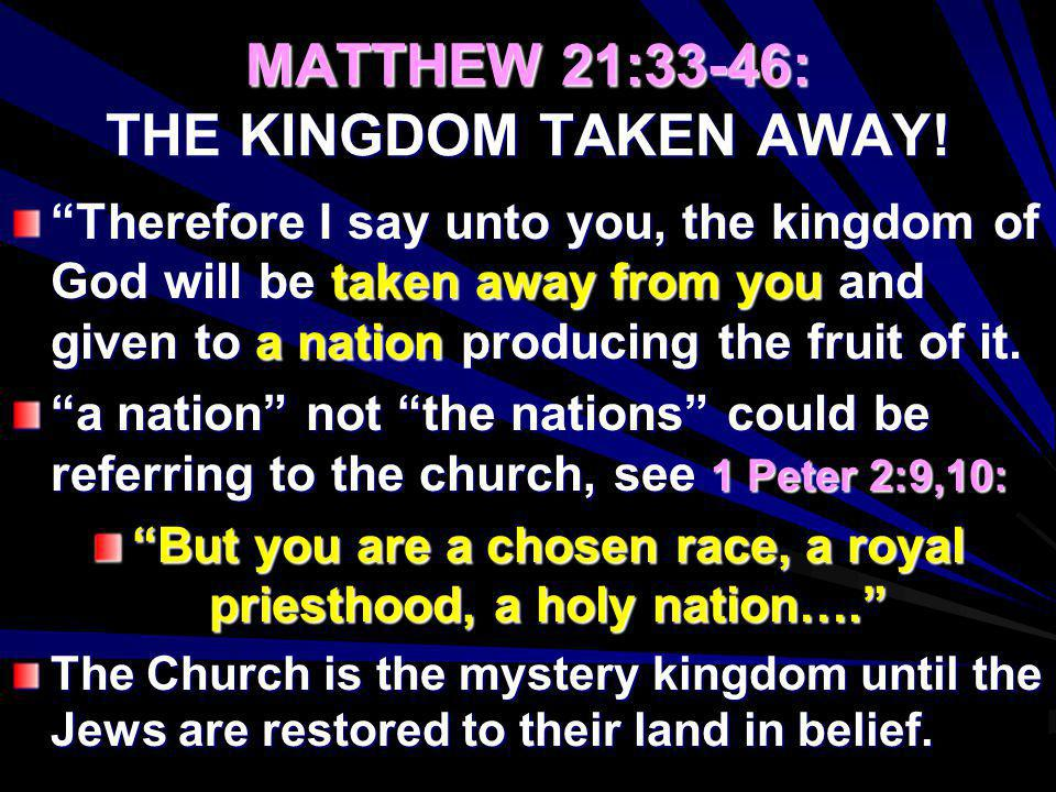 MATTHEW 21:33-46: THE KINGDOM TAKEN AWAY! Therefore I say unto you, the kingdom of God will be taken away from you and given to a nation producing the