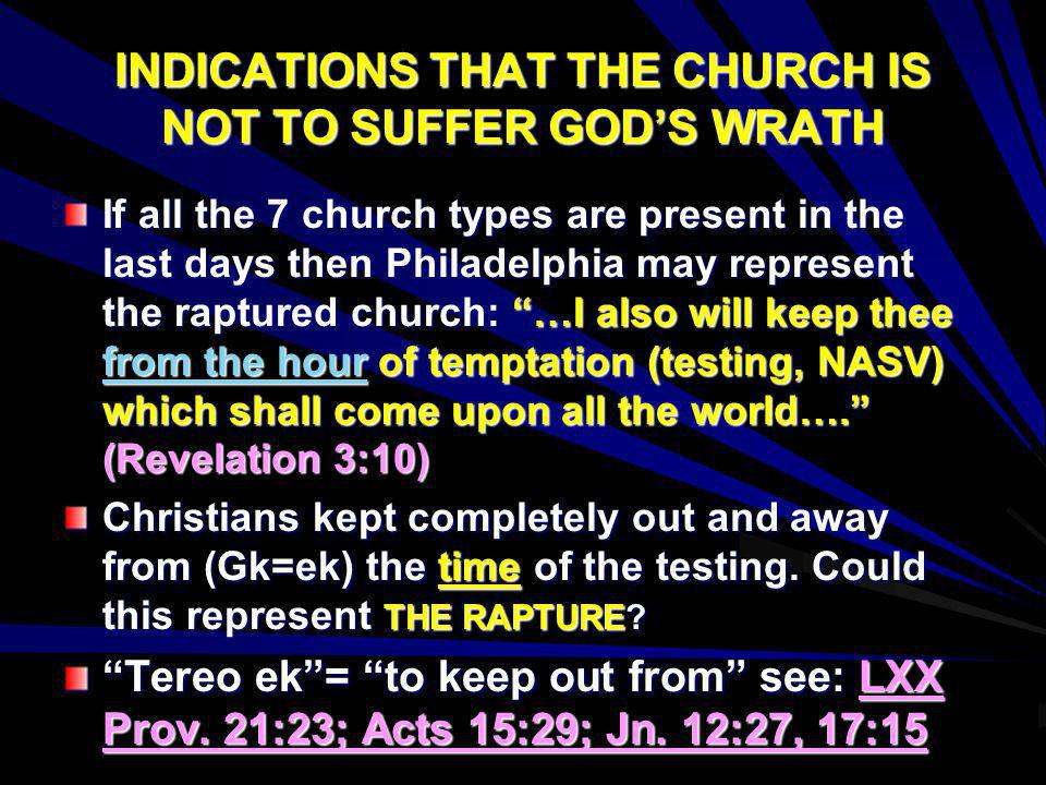 INDICATIONS THAT THE CHURCH IS NOT TO SUFFER GODS WRATH If all the 7 church types are present in the last days then Philadelphia may represent the rap