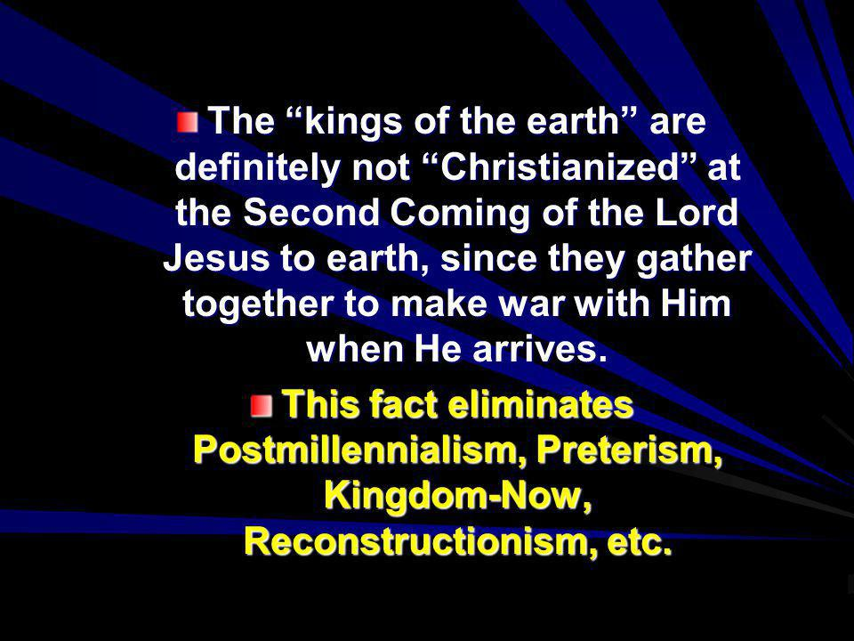 The kings of the earth are definitely not Christianized at the Second Coming of the Lord Jesus to earth, since they gather together to make war with H