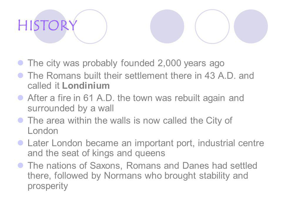 HISTORY The city was probably founded 2,000 years ago The Romans built their settlement there in 43 A.D.