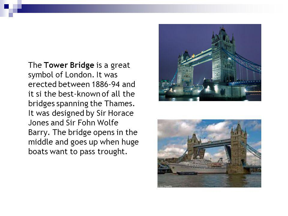 The Tower Bridge is a great symbol of London.