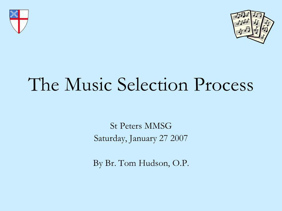 01/27/2007 The Music Selection Process Slide 12 The Four-Hymns Model A Little Traveling Music Entrance – the Procession into the Church Sequence – the Gospel Procession Offertory – the Procession with the Gifts Closing – the Procession into the World »Check the rubrics.