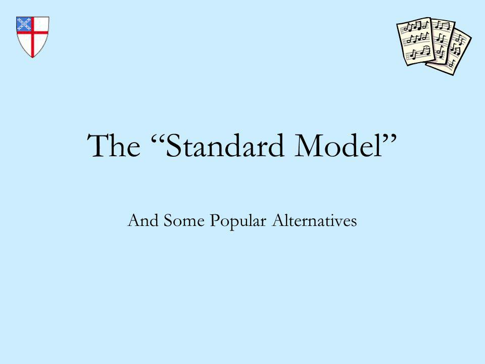 The Standard Model And Some Popular Alternatives