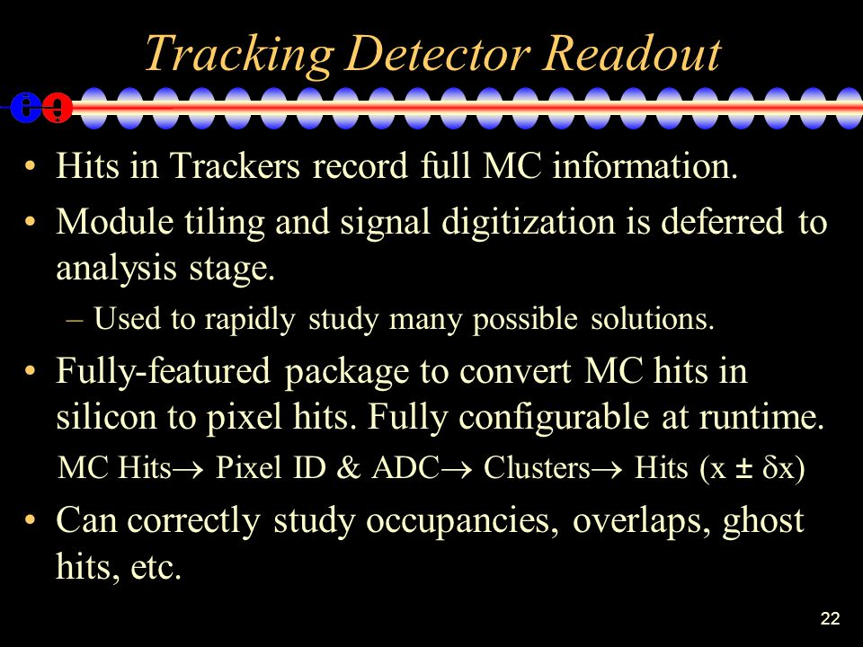 22 Tracking Detector Readout Hits in Trackers record full MC information.