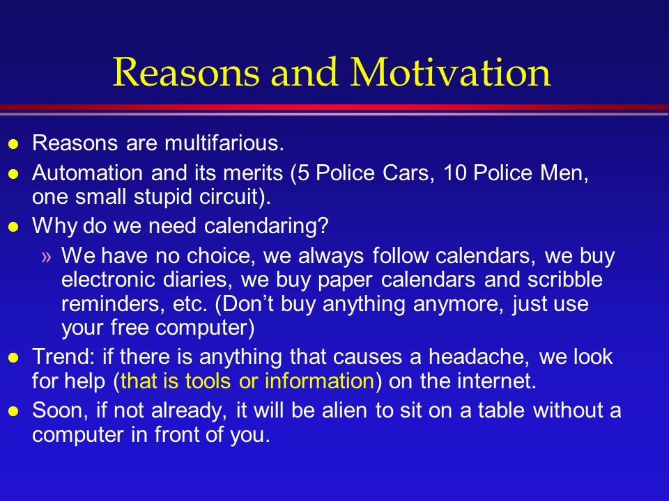 Reasons and Motivation l Reasons are multifarious.