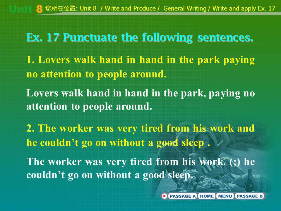 Ex. 17 Punctuate the following sentences. 1. Lovers walk hand in hand in the park paying no attention to people around. Lovers walk hand in hand in th