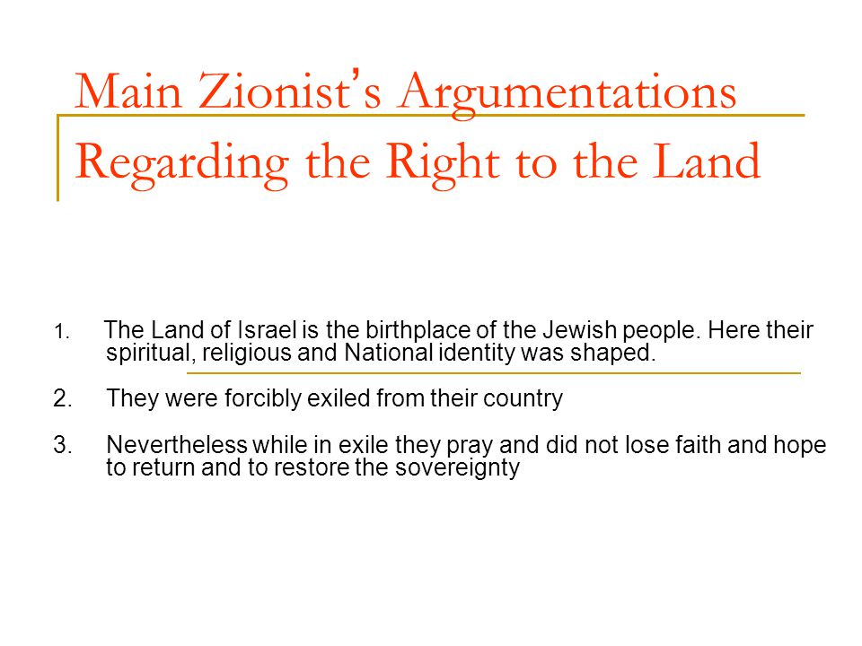 Main Zionist s Argumentations Regarding the Right to the Land 1.