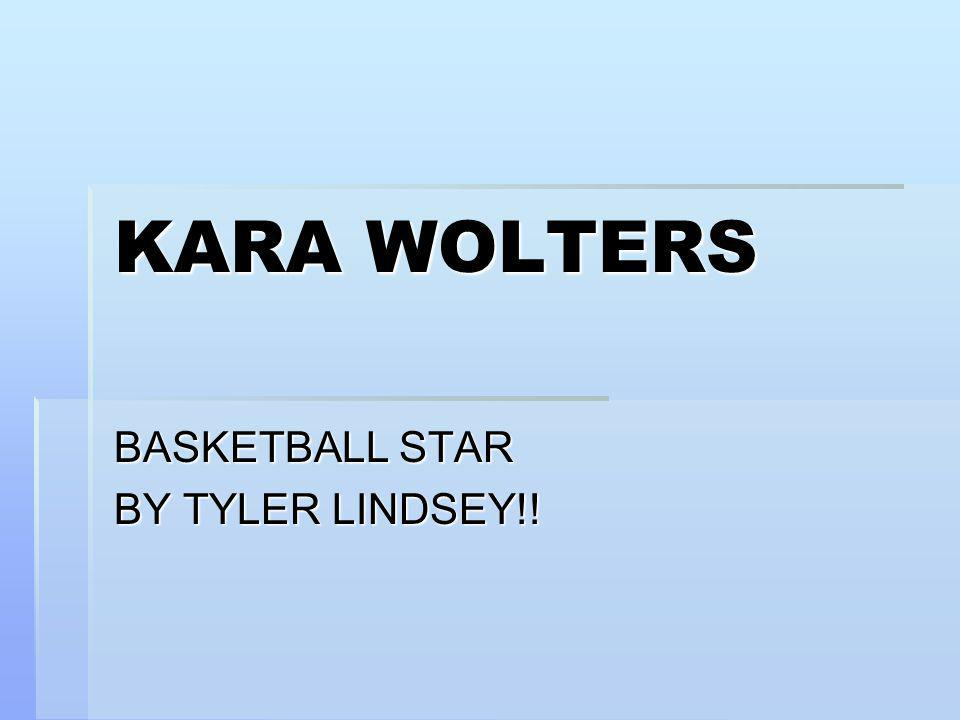 KARA WOLTERS BASKETBALL STAR BY TYLER LINDSEY!!