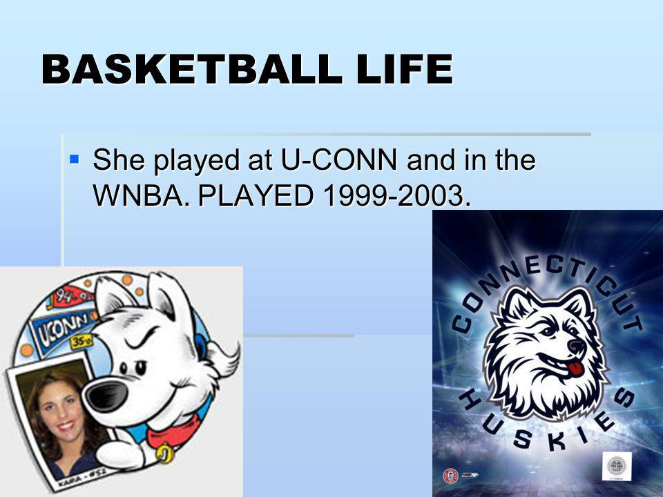 BASKETBALL LIFE She played at U-CONN and in the WNBA.