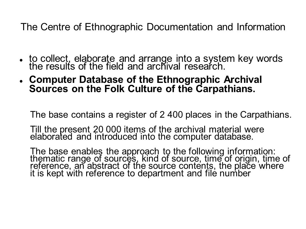 The Centre of Ethnographic Documentation and Information to collect, elaborate and arrange into a system key words the results of the field and archival research.