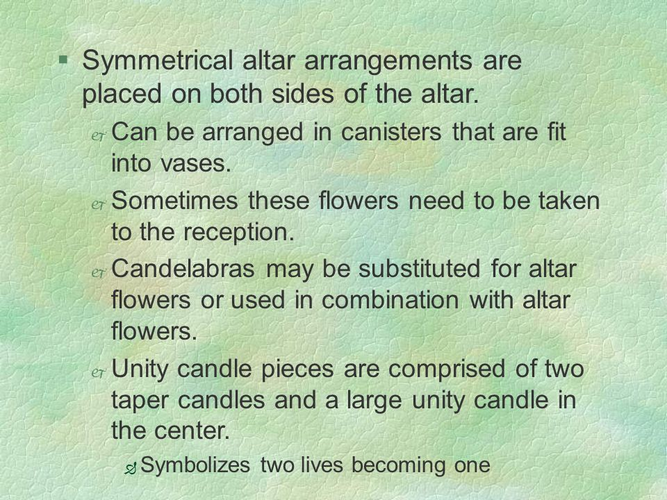 §Symmetrical altar arrangements are placed on both sides of the altar.