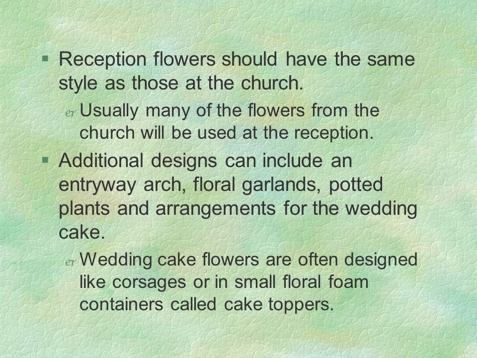 §Reception flowers should have the same style as those at the church.