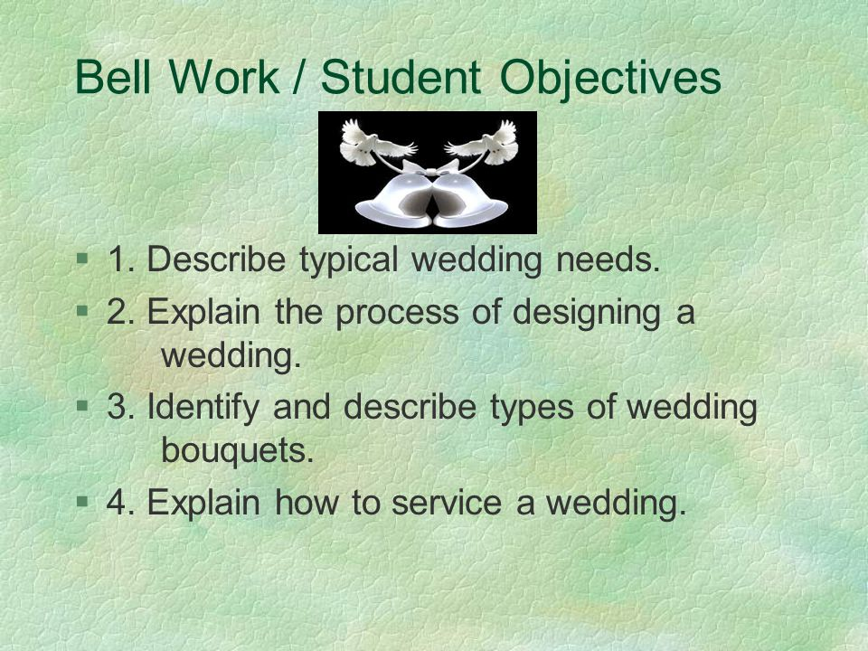 Bell Work / Student Objectives §1. Describe typical wedding needs.
