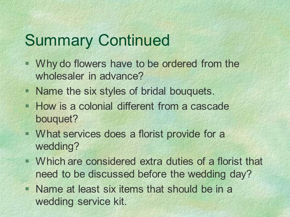 Summary Continued §Why do flowers have to be ordered from the wholesaler in advance.