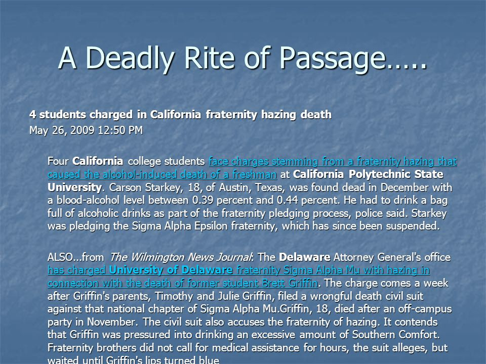 A Deadly Rite of Passage….. 4 students charged in California fraternity hazing death May 26, 2009 12:50 PM Four California college students face charg