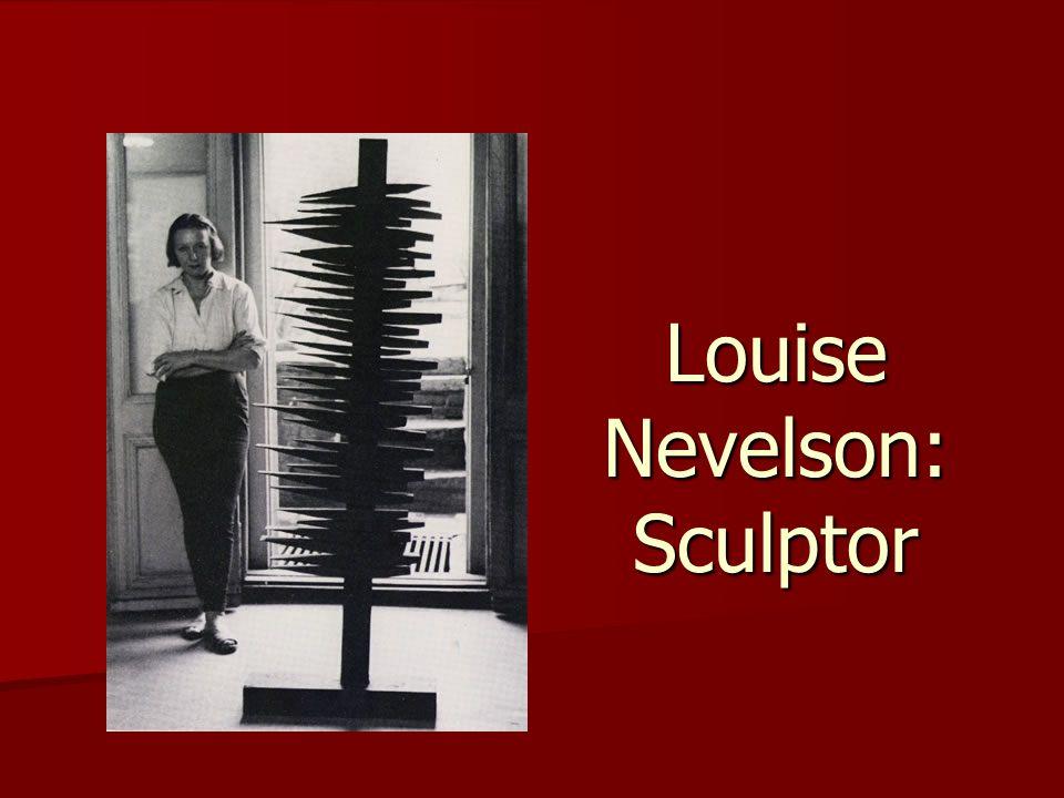 Louise Nevelson was born Louise Berliawsky in 1899 in Kiev, Russia.