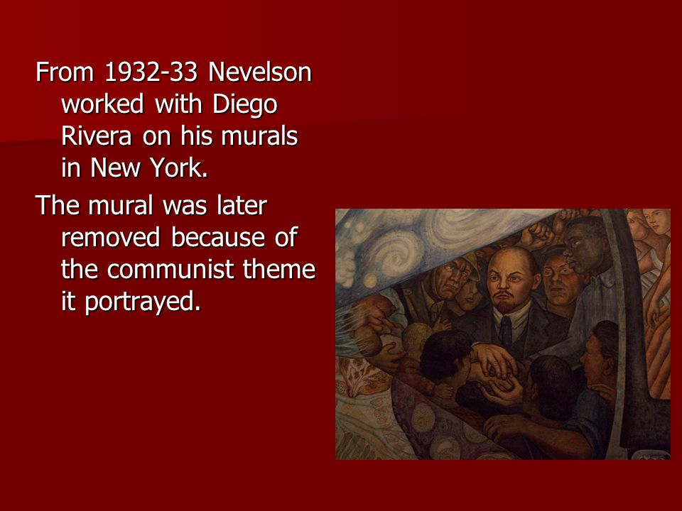From 1932-33 Nevelson worked with Diego Rivera on his murals in New York.
