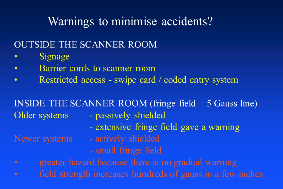 Warnings to minimise accidents? OUTSIDE THE SCANNER ROOM Signage Barrier cords to scanner room Restricted access - swipe card / coded entry system INS