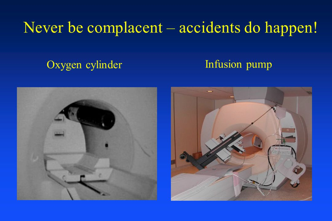 Never be complacent – accidents do happen! Oxygen cylinder Infusion pump