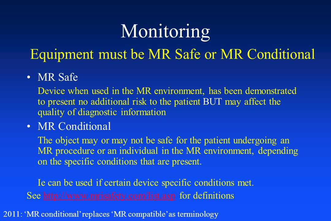 Monitoring MR Safe Device when used in the MR environment, has been demonstrated to present no additional risk to the patient BUT may affect the quali