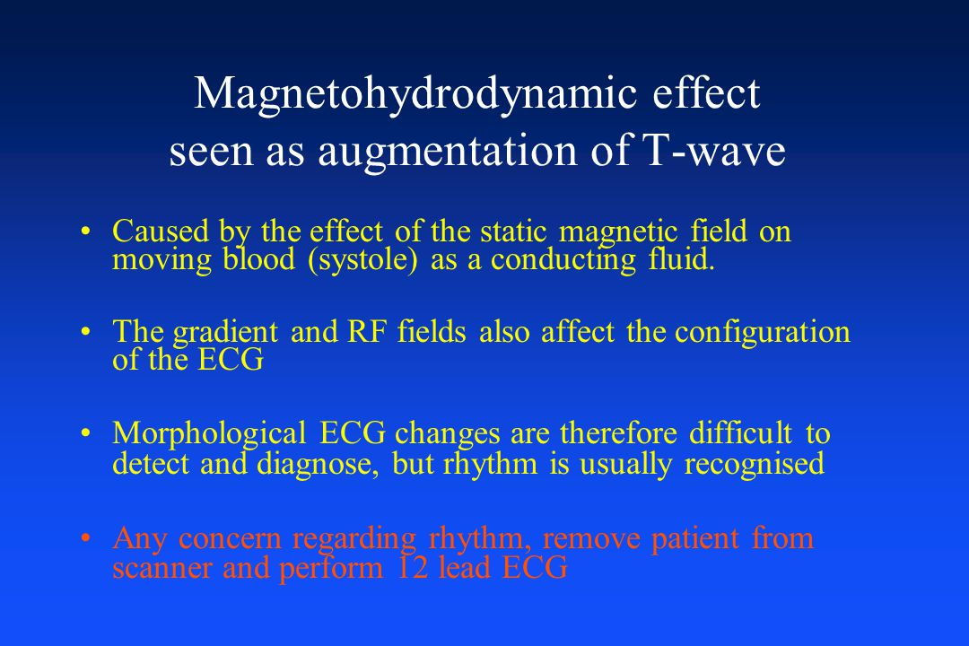 Magnetohydrodynamic effect seen as augmentation of T-wave Caused by the effect of the static magnetic field on moving blood (systole) as a conducting