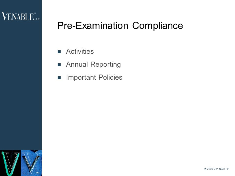 23 © 2009 Venable LLP Pre-Examination Compliance Activities Annual Reporting Important Policies