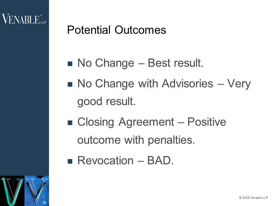 30 © 2009 Venable LLP Potential Outcomes No Change – Best result.
