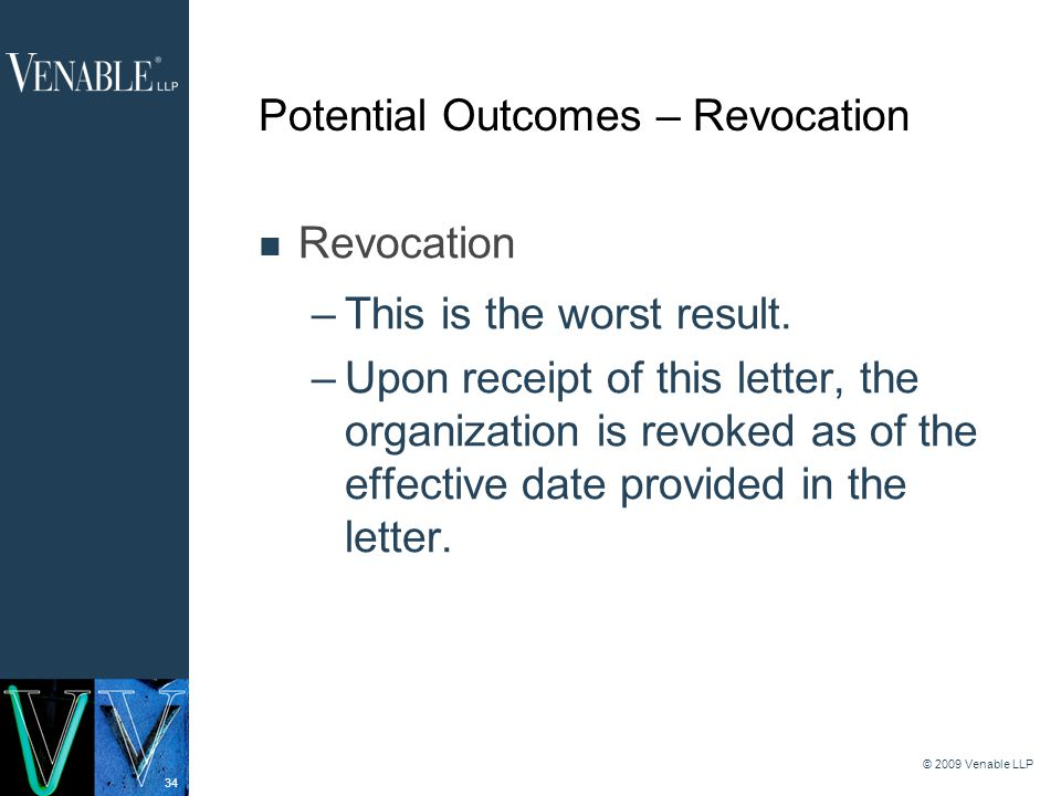 34 © 2009 Venable LLP Potential Outcomes – Revocation Revocation –This is the worst result.