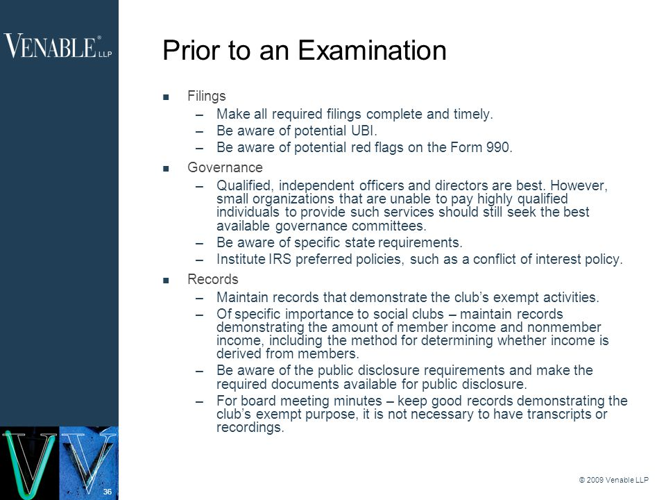 36 © 2009 Venable LLP Prior to an Examination Filings –Make all required filings complete and timely.