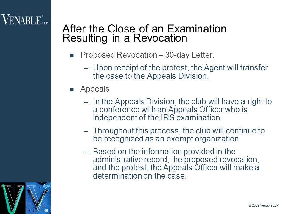 46 © 2009 Venable LLP After the Close of an Examination Resulting in a Revocation Proposed Revocation – 30-day Letter.
