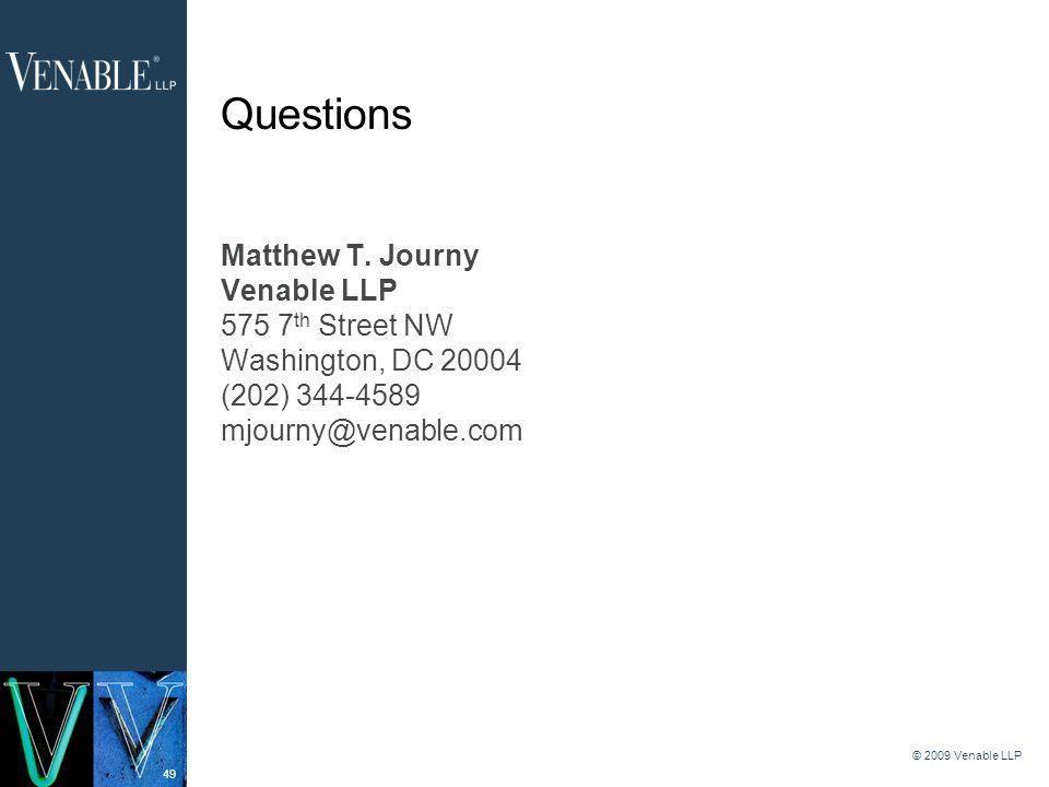 49 © 2009 Venable LLP Questions Matthew T.