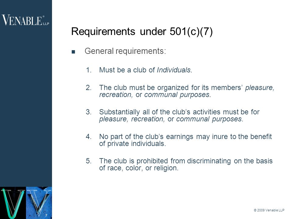 7 © 2009 Venable LLP Requirements under 501(c)(7) General requirements: 1.Must be a club of Individuals.