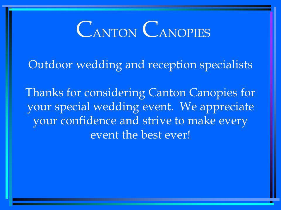 C ANTON C ANOPIES Outdoor wedding and reception specialists Thanks for considering Canton Canopies for your special wedding event.